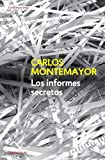 Montemayor, Carlos: Los informes secretos / The Secret Reports (Spanish Edition)