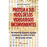 Abanes, Richard: Proteja a sus hijos de los videojuegos inconvenientes / What Every Parent Needs to Know About Video Games: Un experto jugador analiza lo bueno, lo ... Ugly of the Virtual World (Spanish Edition)
