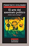 FRANCISCO GOLDMAN: ARTE DEL ASESINATO POLITICO,EL ¿QUIEN MA