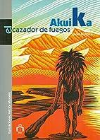 Akuika, El Cazador De Fuegos/ Akuika, the…