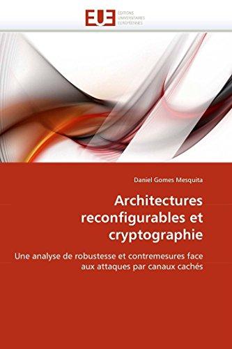architectures-reconfigurables-et-cryptographie-une-analyse-de-robustesse-et-contremesures-face-aux-attaques-par-canaux-cachs-omnuniveurop-french-edition