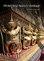 Protecting Siam's Heritage by Chris…
