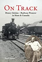 On Track. Henry Gittins - Railway Pioneer in…