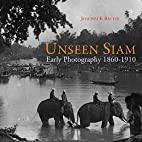 Unseen Siam: Early Photography 1860-1910 by…