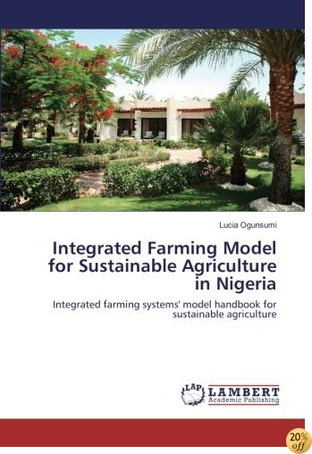 Integrated Farming Model for Sustainable Agriculture in Nigeria: Integrated farming systems' model handbook for sustainable agriculture