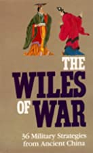 The Wiles Of War: 36 Military Strategies…