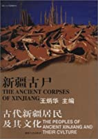 The Ancient Corpses of Xinjiang: The Peoples…