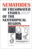 Moravec, Frantisek: Nematodes of Freshwater Fishes of the Neotropical Region