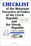 Moravec, Frantisek: Checklist of the Metazoan Parasites of Fishes of the Czech Republic and the Slovak Republic, 1873-2000