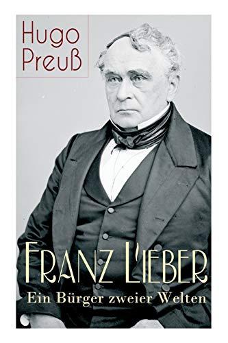 franz-lieber-ein-brger-zweier-welten-vollstndige-biografie-german-edition