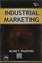 INDUSTRIAL MARKETING by MILIND T. PHADTARE