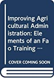 Hari Mohan Mathur: Improving Agricultural Administration: Elements of an Fao Training Plan