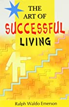 Art of Successful Living by Ralph Waldo…