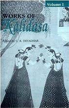Works of Kalidasa, Volume 1: Three Plays:…
