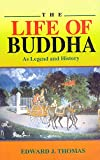 E. J. Thomas: The Life of Buddha: As Legend and History