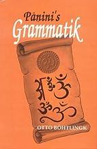 Panini's Grammatik by Otto Von Bohtlingk