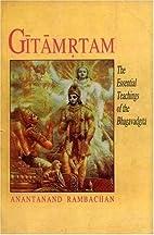 Gitamrtam: The Essential Teachings of the…