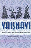 Rosen, Steven: Vaisnavi: Women and the Worship of Krishna