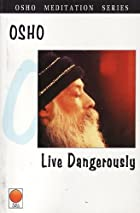 Live Dangerously by Osho