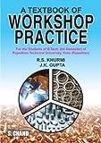 Gupta, J.K.: A Textbook of Workshop Practice for Rajasthan Technical University