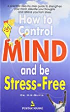 How to Control the Mind and Be Stress Free…