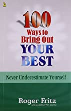 100 Ways to Bring Out Your Best by Roger…