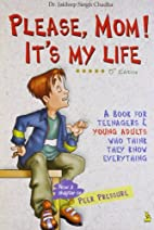 Please Mom It's My Life by Jaideep Singh…