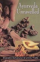 Ayurveda Unravelled by Sharadini Dahanukar