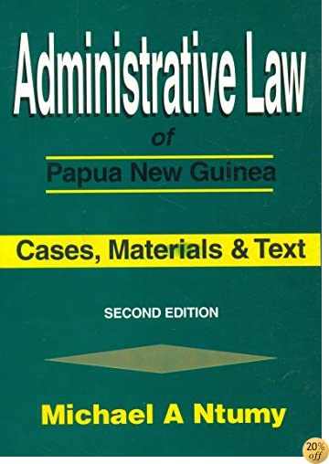 Administrative Law of Papua New Guinea ; Cases, Materials and Text
