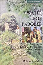 Water for Pabolee: Stories About People and…