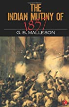 The Indian Mutiny of 1857 by G. B. Malleson