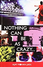 Nothing Can be as Crazy... by Ajay Mohan…