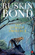 The Jungle Omnibus by Ruskin Bond