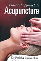 Practical Approach to Acupuncture by Prabha…
