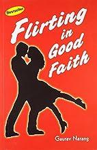 Flirting in Good Faith by Gaurav Narang