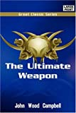 Campbell, John Wood: The Ultimate Weapon (Great Classic Series)