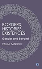 Borders, Histories, Existences: Gender and…
