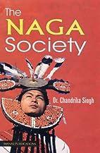 The Naga society by Chandrika Singh