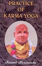 Practice of Karma Yoga by Swami Sivananda…