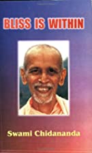 Bliss is within by Swami Chidananda
