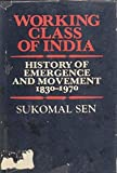 Sen, Sukomal: Working Class of India: History of Emergence and Movement, 1830-1990, with an Overview Upto 1995