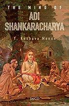 The Mind of Adi Shankaracharya by Y. Keshava…