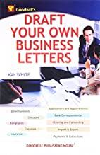 Draft Your Own Business Letters by Kay White