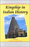 Noboru Karashima: Kingship in Indian History (Japanese Studies on South Asia, No. 2)