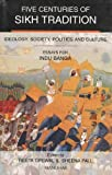 Banga, Indu: Five Centuries of Sikh Tradition: Ideology, Society, Politics, and Culture  Essays for Indu Banga