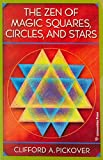 Clifford A Pickover: Zen Of Magic Squares,circles And Stars, The