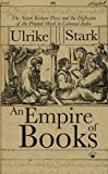 Stark: An Empire of Books: The Naval Kishore Press and the diffusion of the Printed Word in Colonial India