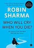 Robin S. Sharma: Who Will Cry When You Die?