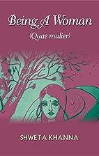 Being A Woman (Quae mulier) by Shweta Khanna
