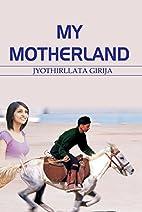 My Motherland by Jyothirllata Girija